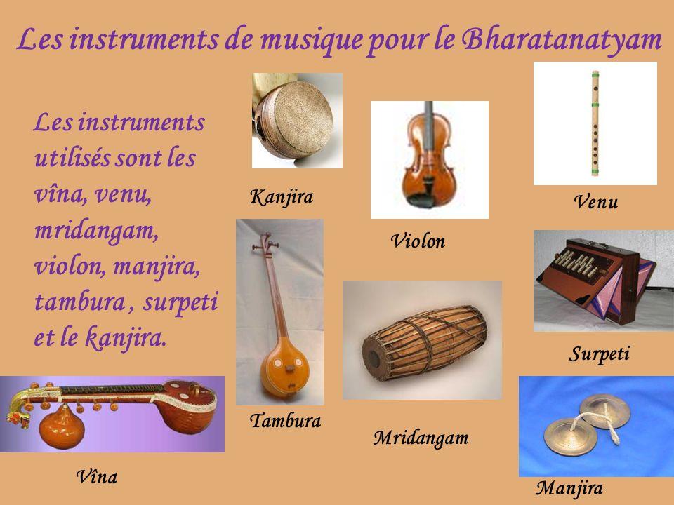 Les instruments de musique pour le Bharatanatyam Les instruments utilisés sont les vîna, venu, mridangam, violon, manjira, tambura, surpeti et le kanj