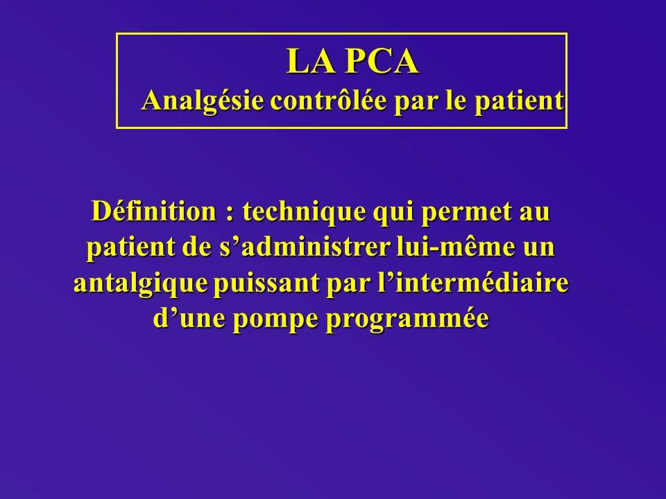 LA PCA Analgésie contrôlée par le patient Définition : technique qui permet au patient de sadministrer lui-même un antalgique puissant par lintermédiaire dune pompe programmée