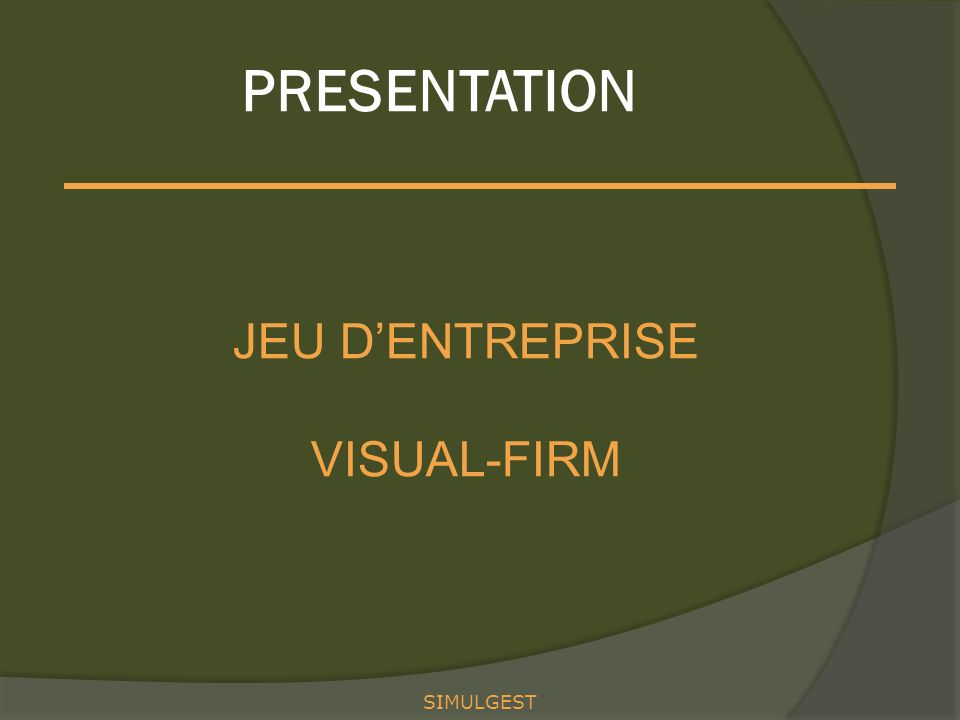 PRESENTATION JEU DENTREPRISE VISUAL-FIRM SIMULGEST