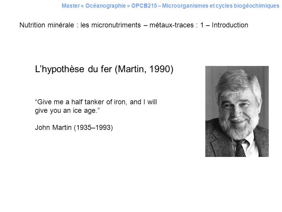 Nutrition minérale : les micronutriments – métaux-traces : 1 – Introduction Lhypothèse du fer (Martin, 1990) Give me a half tanker of iron, and I will