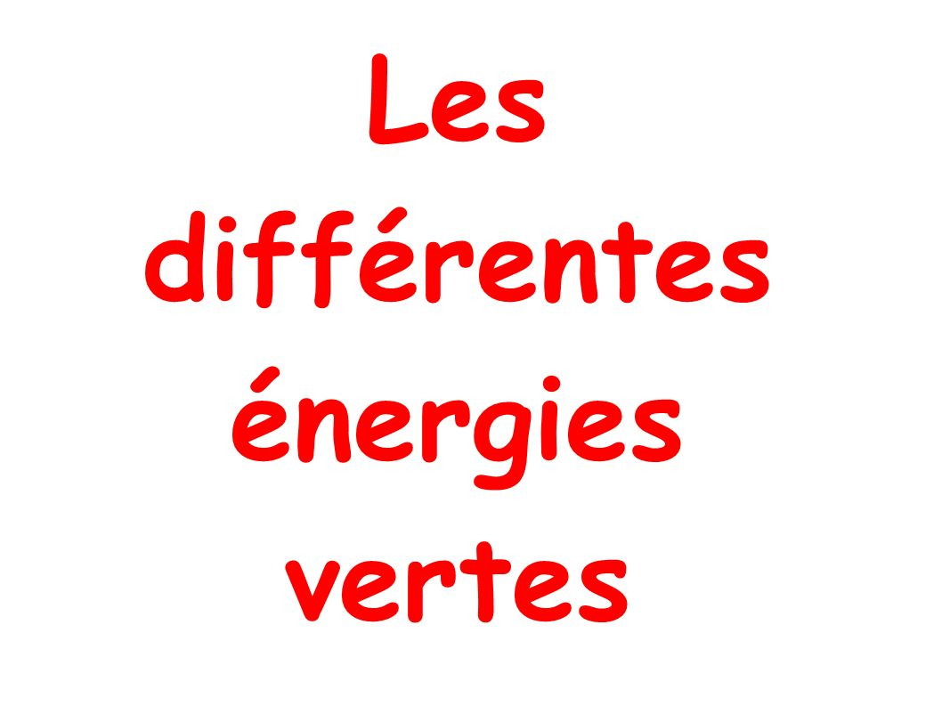 Les différentes énergies vertes