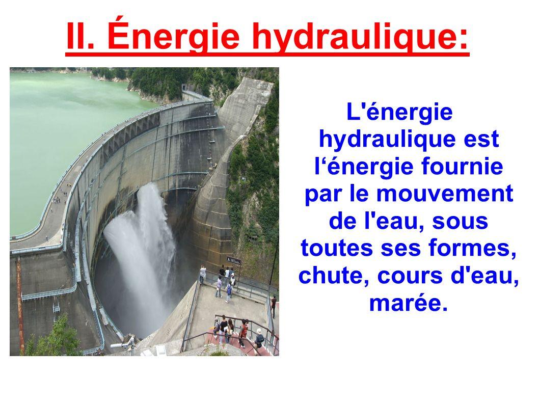 II. Énergie hydraulique: L'énergie hydraulique est lénergie fournie par le mouvement de l'eau, sous toutes ses formes, chute, cours d'eau, marée.