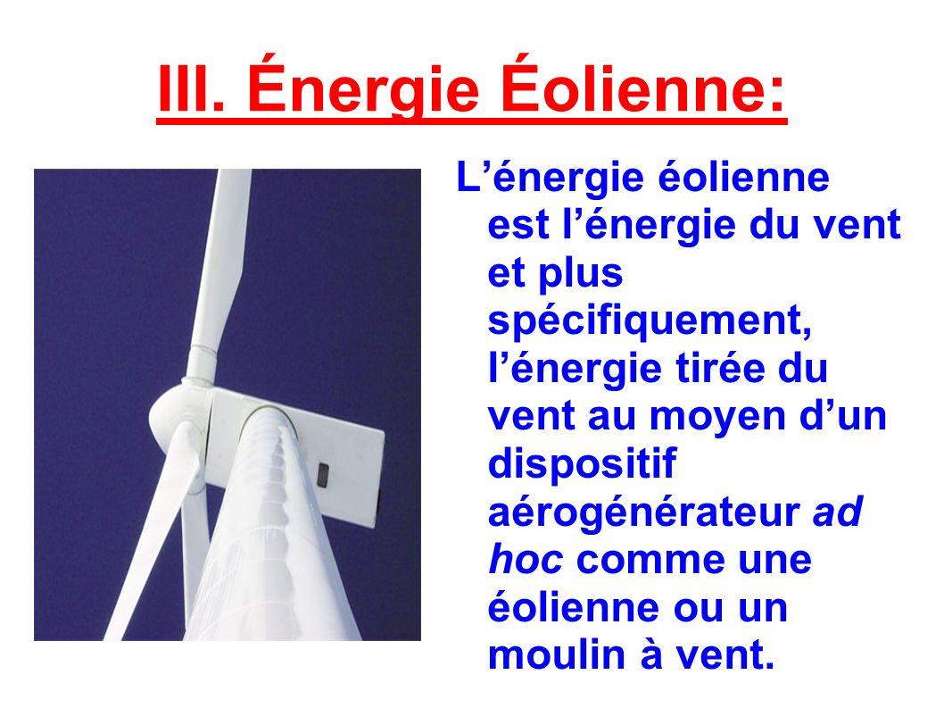 III. Énergie Éolienne: Lénergie éolienne est lénergie du vent et plus spécifiquement, lénergie tirée du vent au moyen dun dispositif aérogénérateur ad