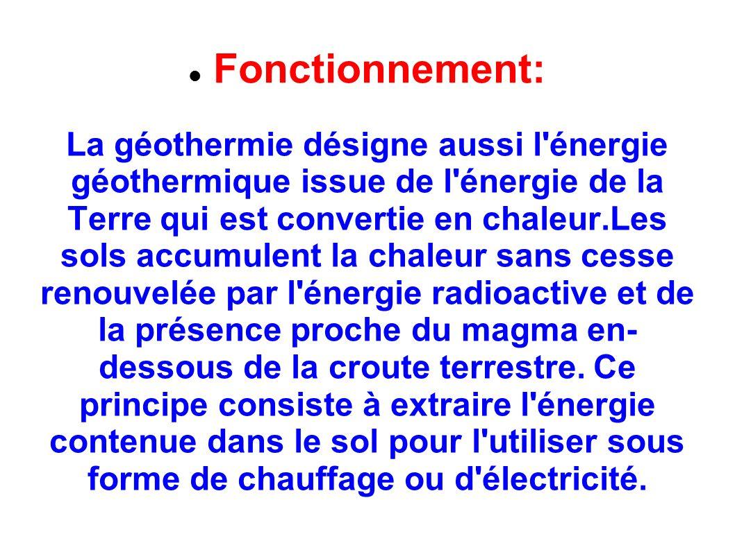 Fonctionnement: La géothermie désigne aussi l'énergie géothermique issue de l'énergie de la Terre qui est convertie en chaleur.Les sols accumulent la