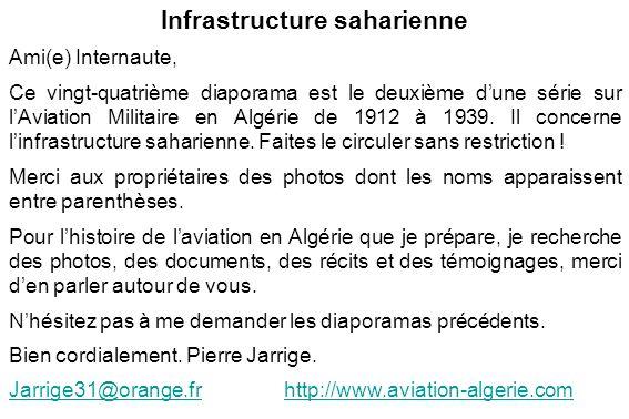Infrastructure saharienne Ami(e) Internaute, Ce vingt-quatrième diaporama est le deuxième dune série sur lAviation Militaire en Algérie de 1912 à 1939