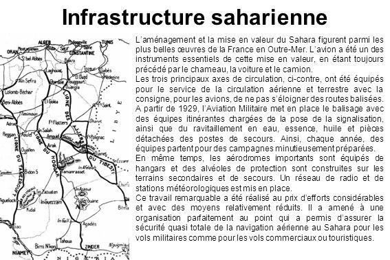 Infrastructure saharienne Laménagement et la mise en valeur du Sahara figurent parmi les plus belles œuvres de la France en Outre-Mer. Lavion a été un