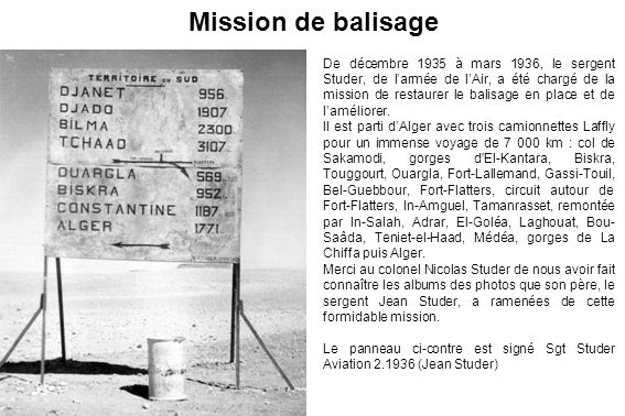 De décembre 1935 à mars 1936, le sergent Studer, de larmée de lAir, a été chargé de la mission de restaurer le balisage en place et de laméliorer. Il