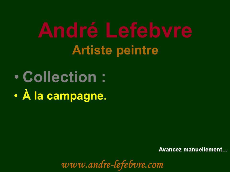 André Lefebvre Artiste peintre Collection : À la campagne.
