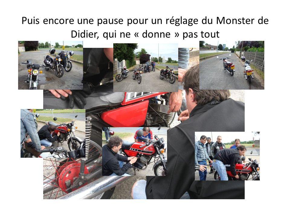 Puis encore une pause pour un réglage du Monster de Didier, qui ne « donne » pas tout