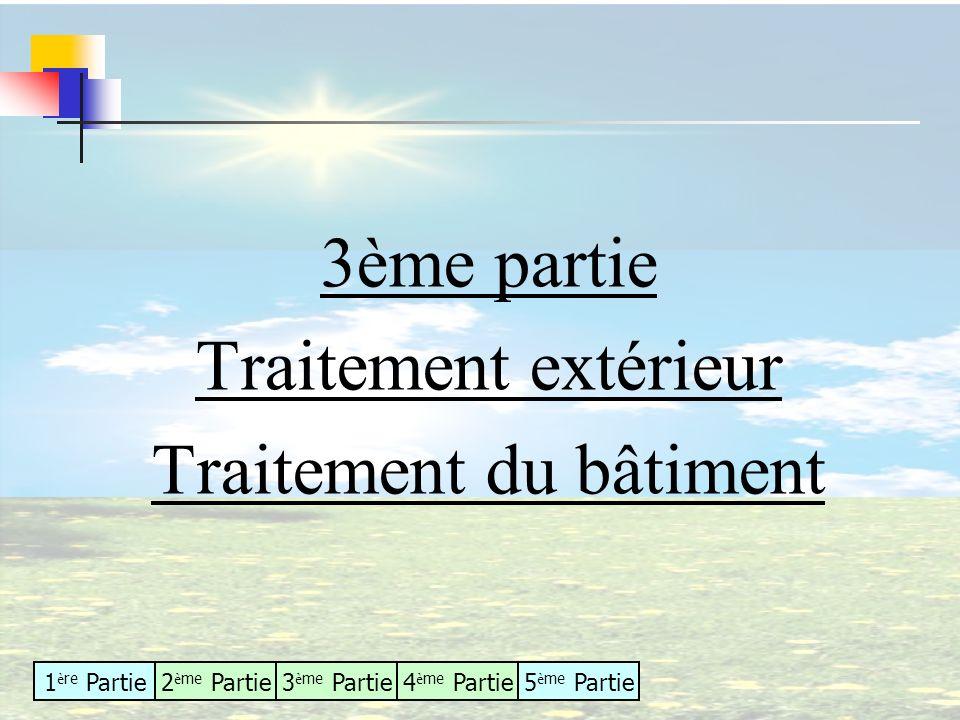 1 è re Partie2 è me Partie3 è me Partie4 è me Partie5 è me Partie 3ème partie Traitement extérieur Traitement du bâtiment