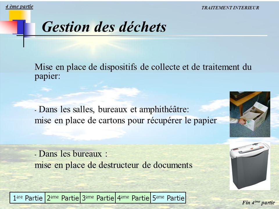 1 è re Partie2 è me Partie3 è me Partie4 è me Partie5 è me Partie Mise en place de dispositifs de collecte et de traitement du papier: - Dans les sall