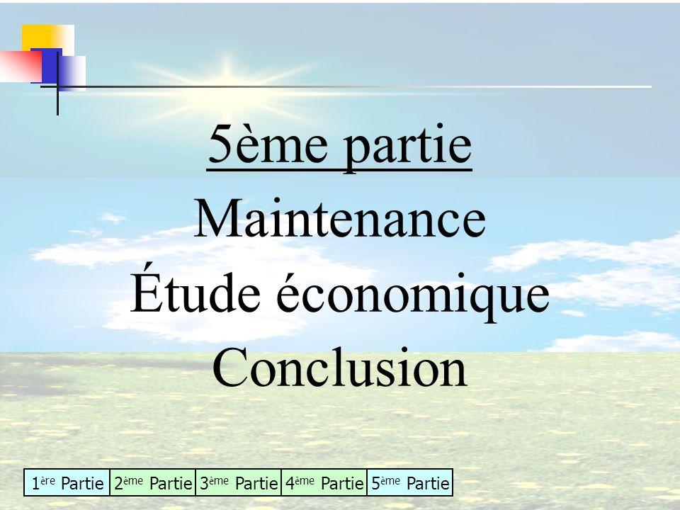 1 è re Partie2 è me Partie3 è me Partie4 è me Partie5 è me Partie 5ème partie Maintenance Étude économique Conclusion