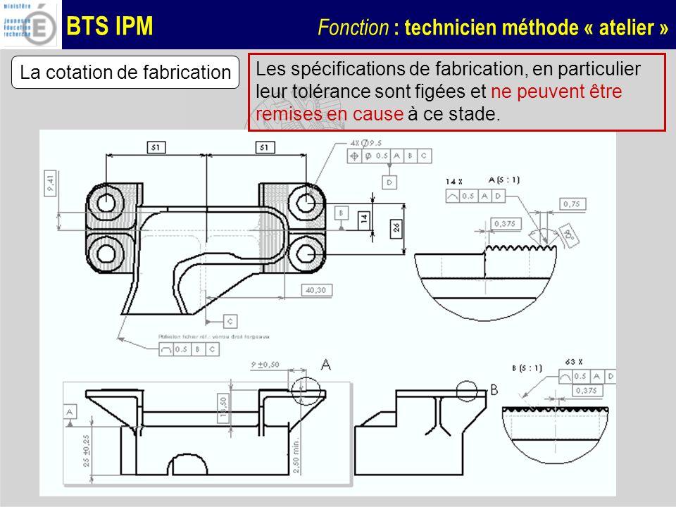 BTS IPM Fonction : technicien méthode « atelier » La cotation de fabrication Les spécifications de fabrication, en particulier leur tolérance sont fig