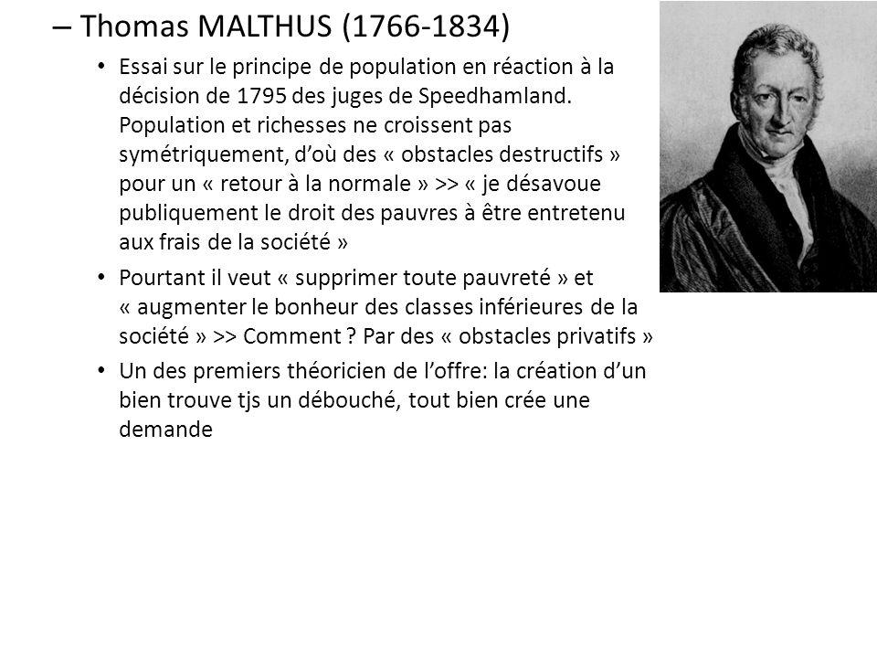– Thomas MALTHUS (1766-1834) Essai sur le principe de population en réaction à la décision de 1795 des juges de Speedhamland.