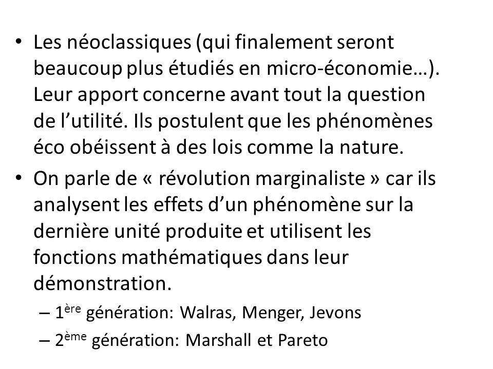 Les néoclassiques (qui finalement seront beaucoup plus étudiés en micro-économie…).
