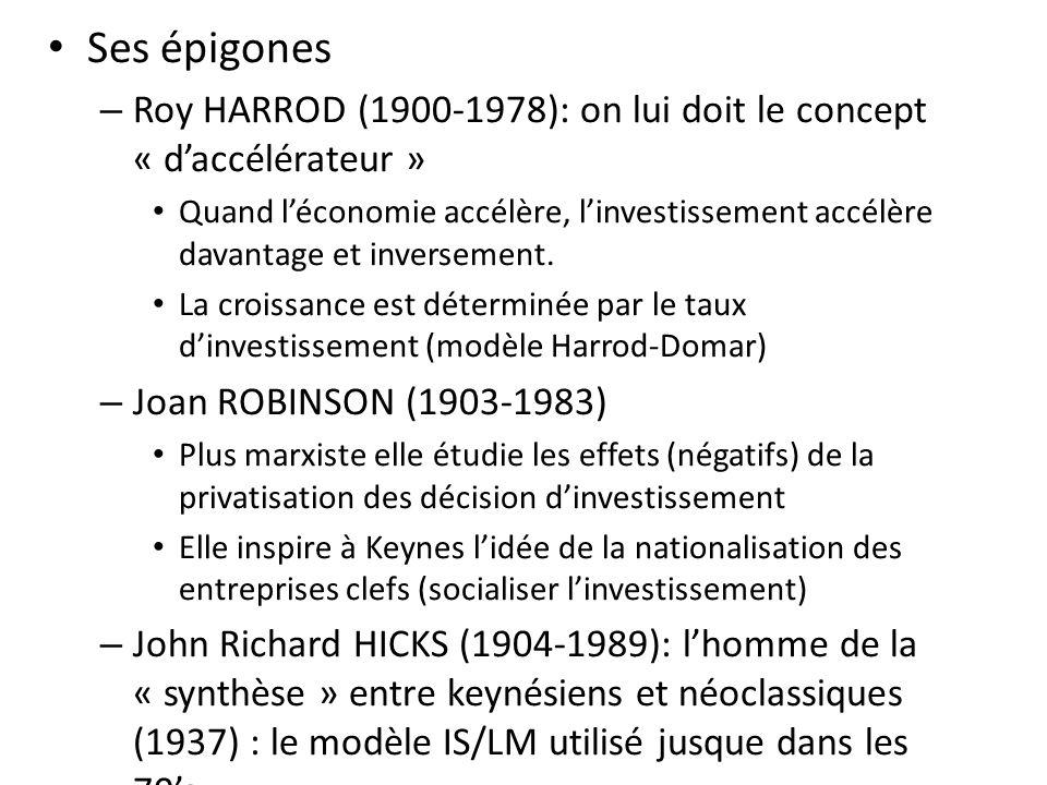Ses épigones – Roy HARROD (1900-1978): on lui doit le concept « daccélérateur » Quand léconomie accélère, linvestissement accélère davantage et inversement.