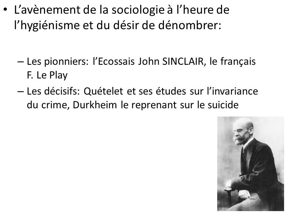 Lavènement de la sociologie à lheure de lhygiénisme et du désir de dénombrer: – Les pionniers: lEcossais John SINCLAIR, le français F.
