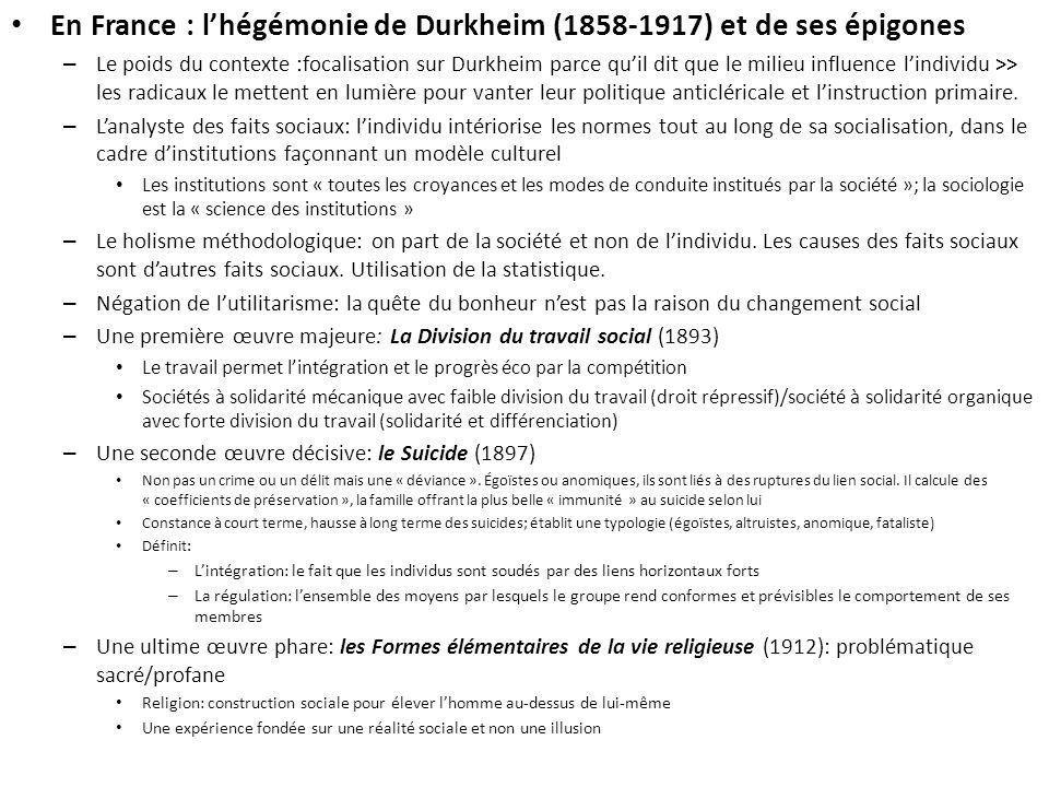 En France : lhégémonie de Durkheim (1858-1917) et de ses épigones – Le poids du contexte :focalisation sur Durkheim parce quil dit que le milieu influence lindividu >> les radicaux le mettent en lumière pour vanter leur politique anticléricale et linstruction primaire.