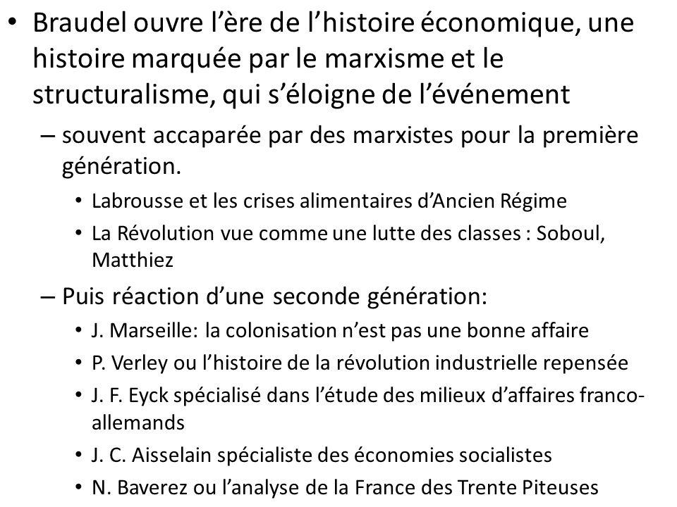 Braudel ouvre lère de lhistoire économique, une histoire marquée par le marxisme et le structuralisme, qui séloigne de lévénement – souvent accaparée par des marxistes pour la première génération.