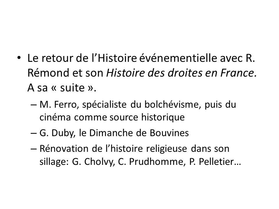 Le retour de lHistoire événementielle avec R.Rémond et son Histoire des droites en France.