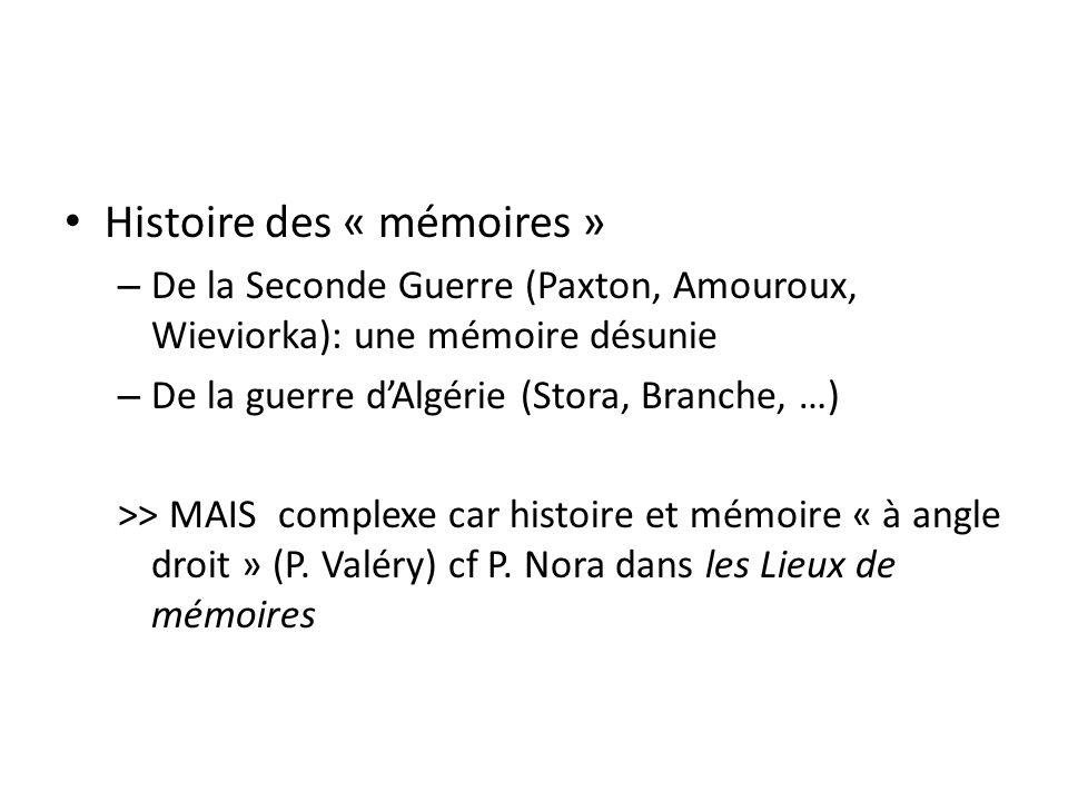 Histoire des « mémoires » – De la Seconde Guerre (Paxton, Amouroux, Wieviorka): une mémoire désunie – De la guerre dAlgérie (Stora, Branche, …) >> MAIScomplexe car histoire et mémoire « à angle droit » (P.