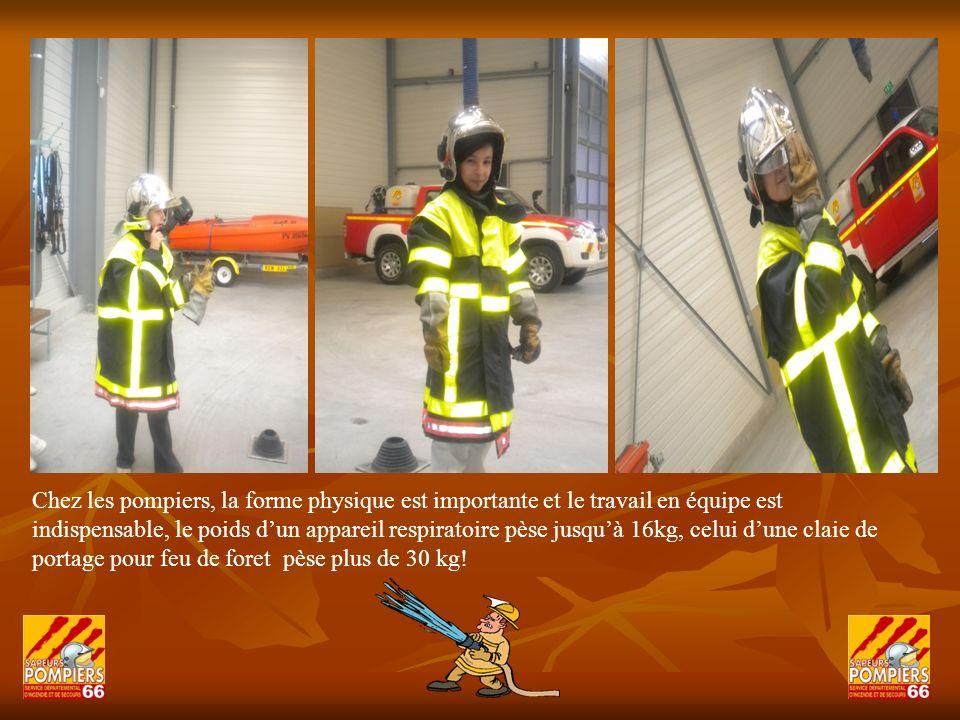 Chez les pompiers, la forme physique est importante et le travail en équipe est indispensable, le poids dun appareil respiratoire pèse jusquà 16kg, ce