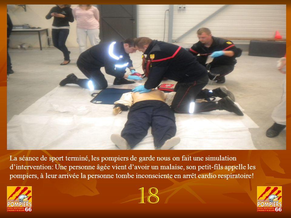 La séance de sport terminé, les pompiers de garde nous on fait une simulation dintervention: Une personne âgée vient davoir un malaise, son petit-fils