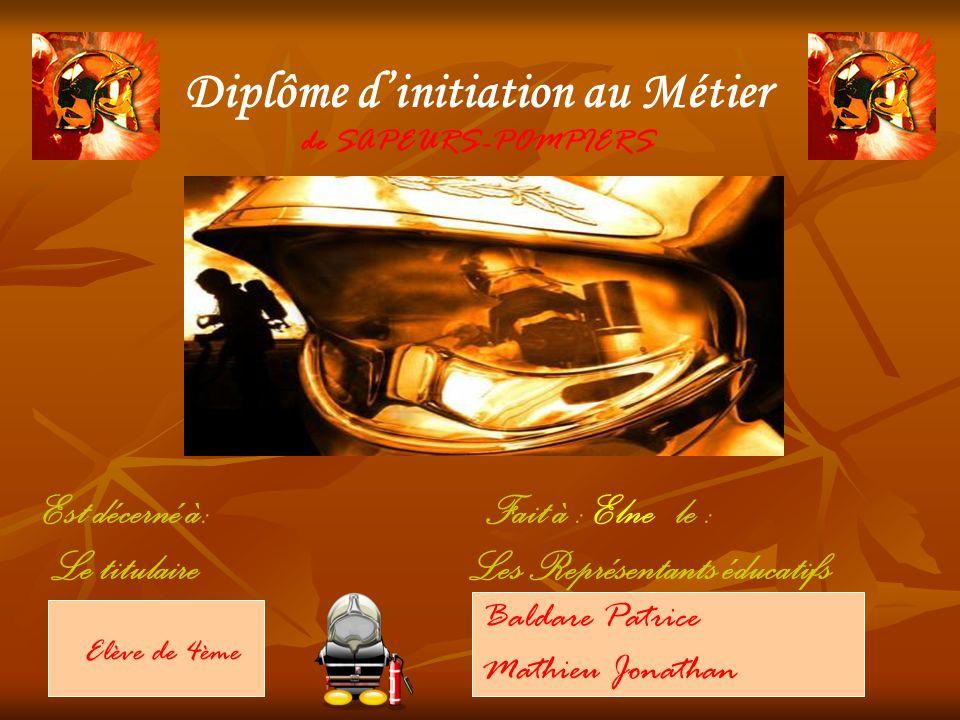 Diplôme dinitiation au Métier de SAPEURS -POMPIERS Est décerné à: Fait à : Elne le : Le titulaire Les Représentants éducatifs Elève de 4ème Baldare Pa