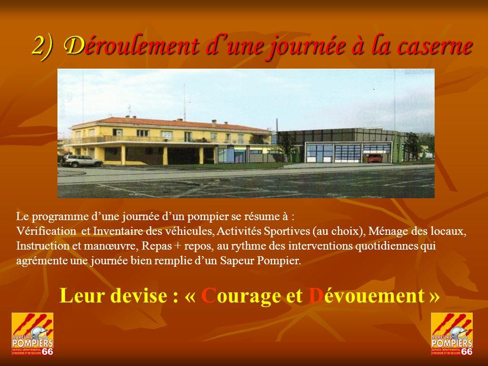 2) Déroulement dune journée à la caserne Le programme dune journée dun pompier se résume à : Vérification et Inventaire des véhicules, Activités Sport