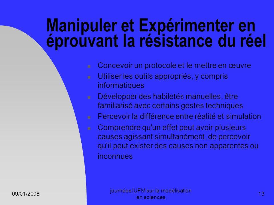 09/01/2008 journées IUFM sur la modélisation en sciences 13 Manipuler et Expérimenter en éprouvant la résistance du réel Concevoir un protocole et le