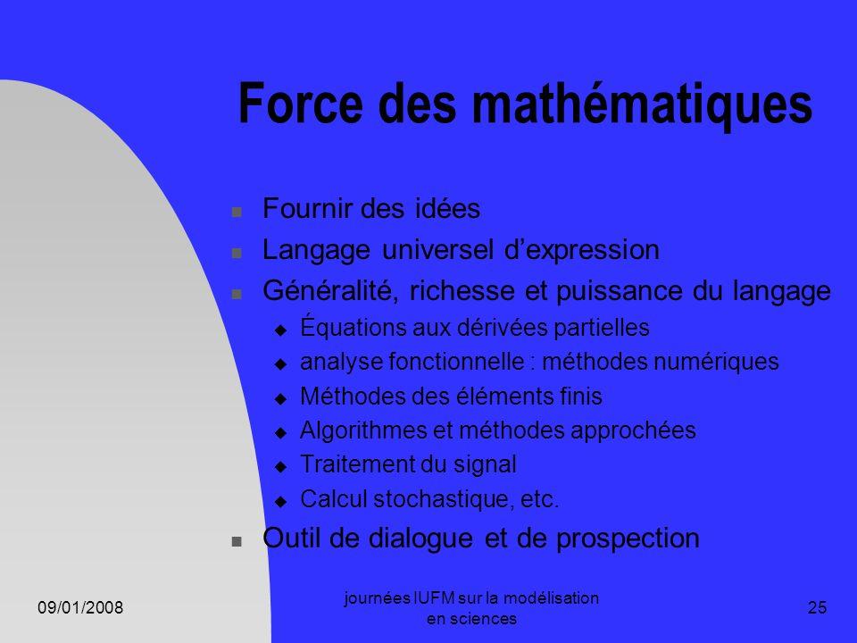 09/01/2008 journées IUFM sur la modélisation en sciences 25 Force des mathématiques Fournir des idées Langage universel dexpression Généralité, riches