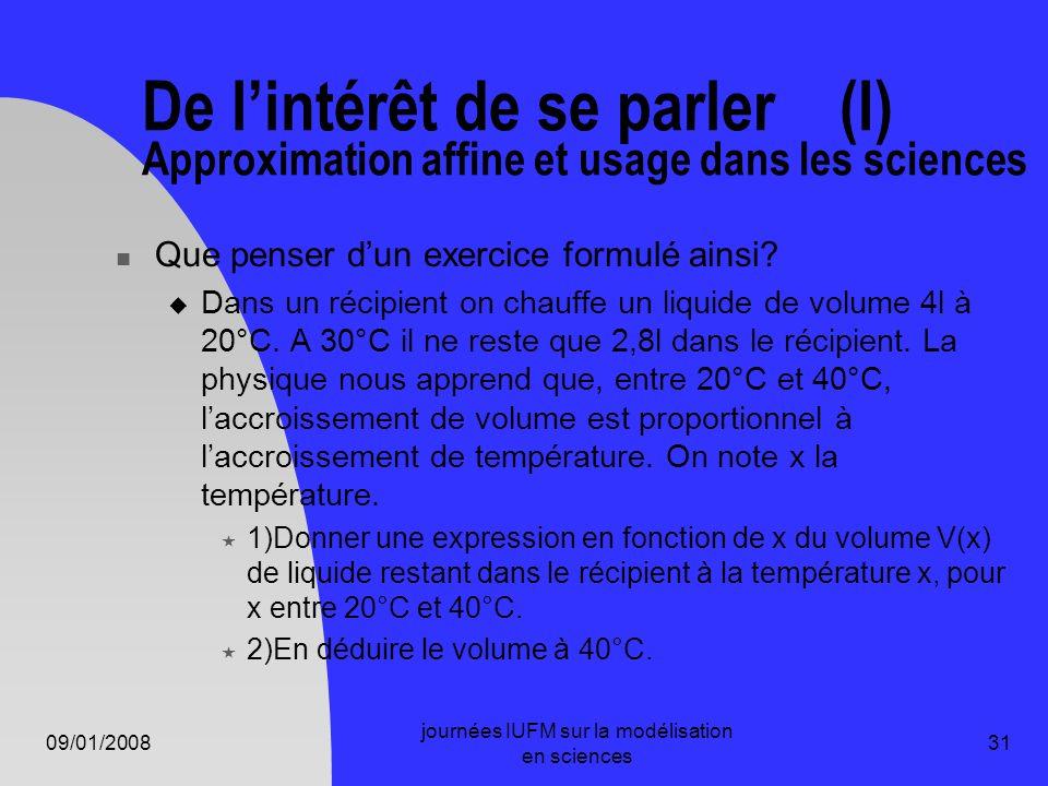 09/01/2008 journées IUFM sur la modélisation en sciences 31 De lintérêt de se parler (I) Approximation affine et usage dans les sciences Que penser du
