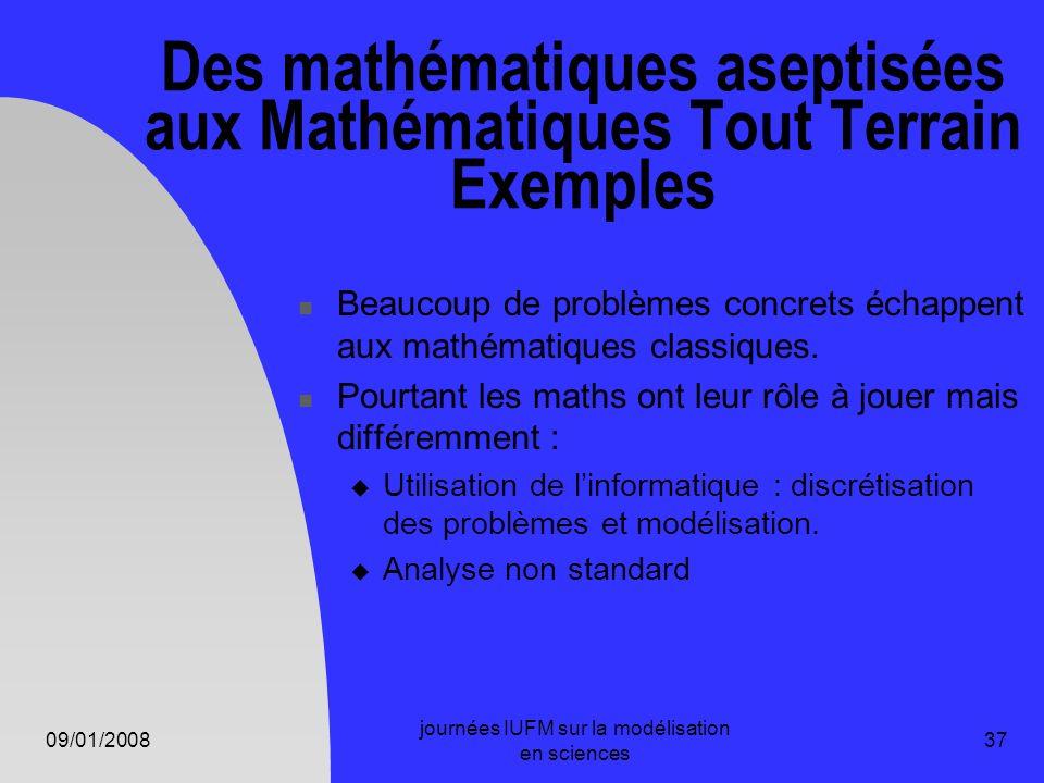 09/01/2008 journées IUFM sur la modélisation en sciences 37 Des mathématiques aseptisées aux Mathématiques Tout Terrain Exemples Beaucoup de problèmes