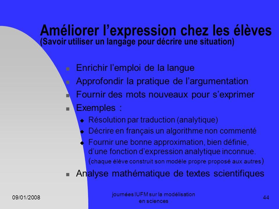 09/01/2008 journées IUFM sur la modélisation en sciences 44 Améliorer lexpression chez les élèves (Savoir utiliser un langage pour décrire une situati
