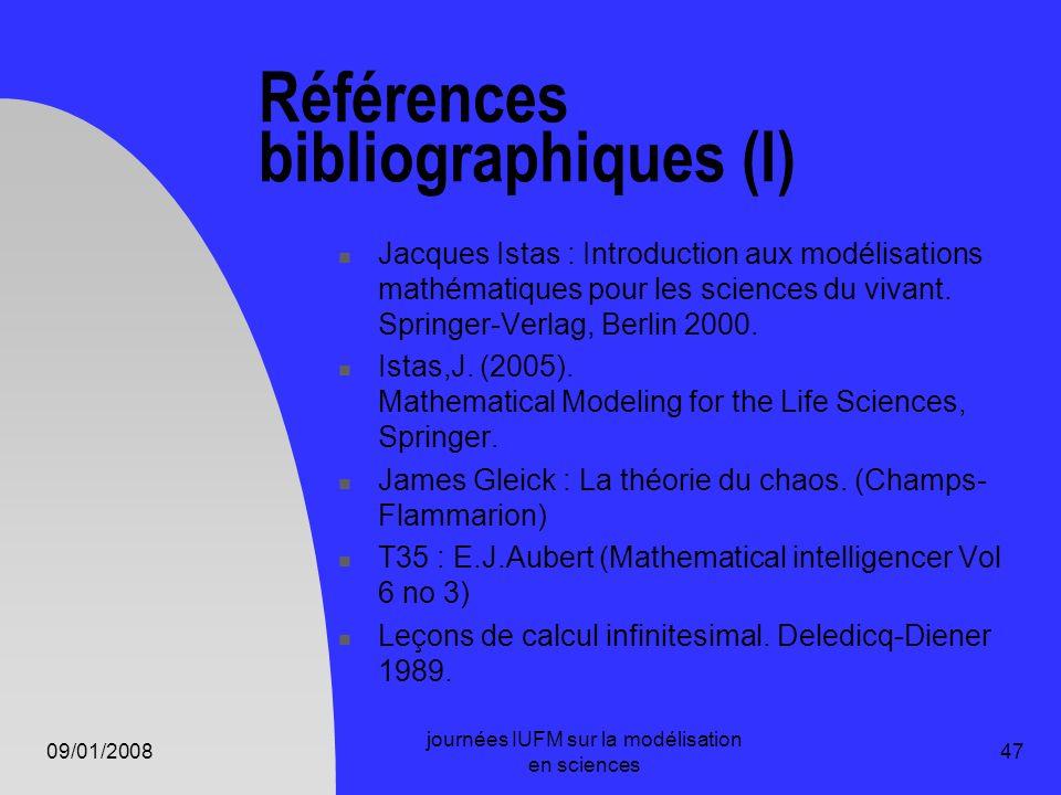 09/01/2008 journées IUFM sur la modélisation en sciences 47 Références bibliographiques (I) Jacques Istas : Introduction aux modélisations mathématiqu