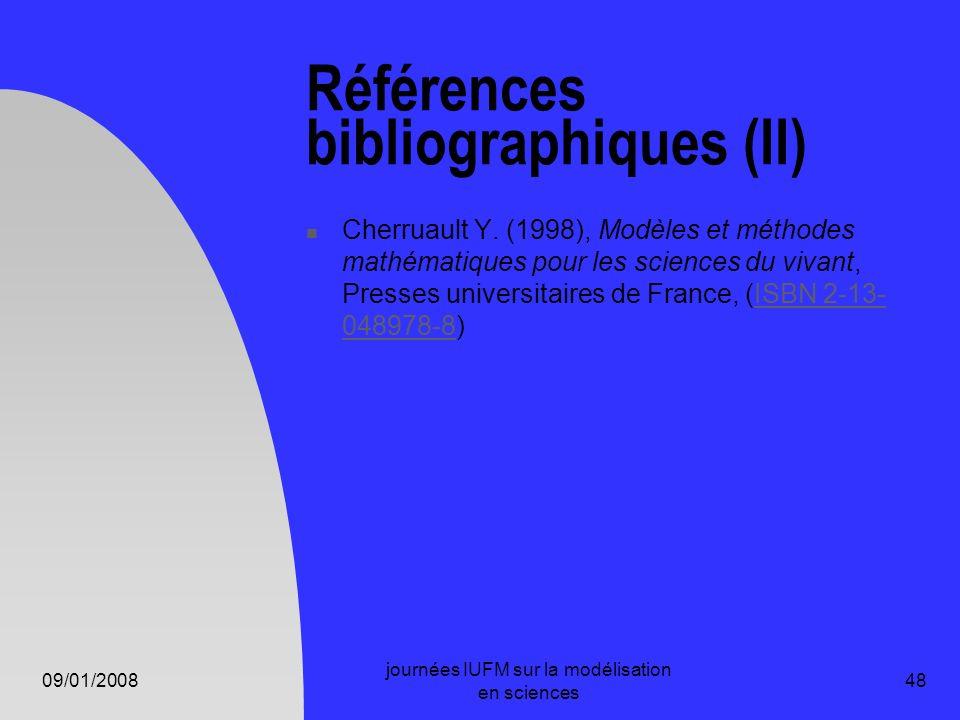 09/01/2008 journées IUFM sur la modélisation en sciences 48 Références bibliographiques (II) Cherruault Y. (1998), Modèles et méthodes mathématiques p