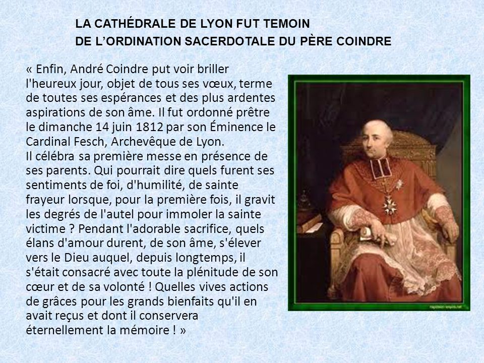« Enfin, André Coindre put voir briller l heureux jour, objet de tous ses vœux, terme de toutes ses espérances et des plus ardentes aspirations de son âme.