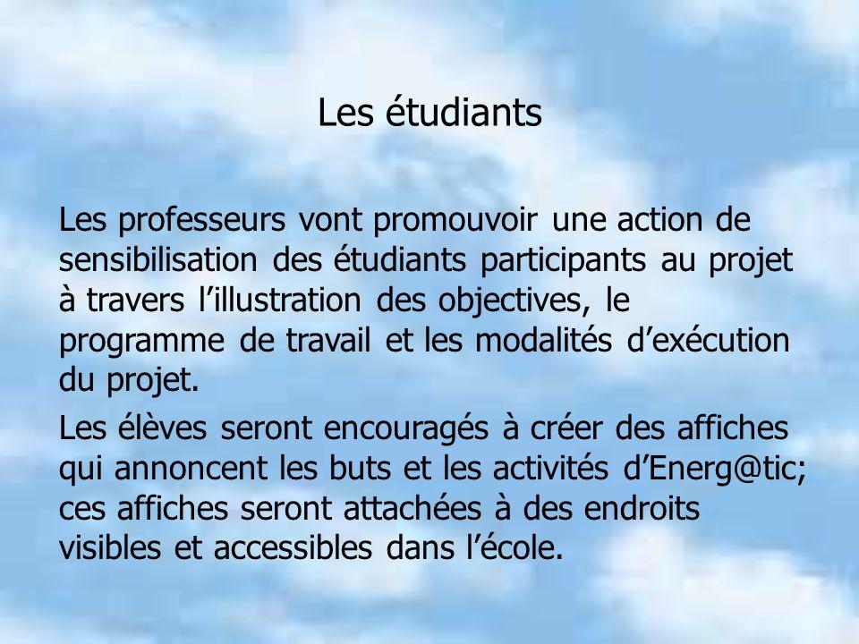 Les étudiants Les professeurs vont promouvoir une action de sensibilisation des étudiants participants au projet à travers lillustration des objectives, le programme de travail et les modalités dexécution du projet.