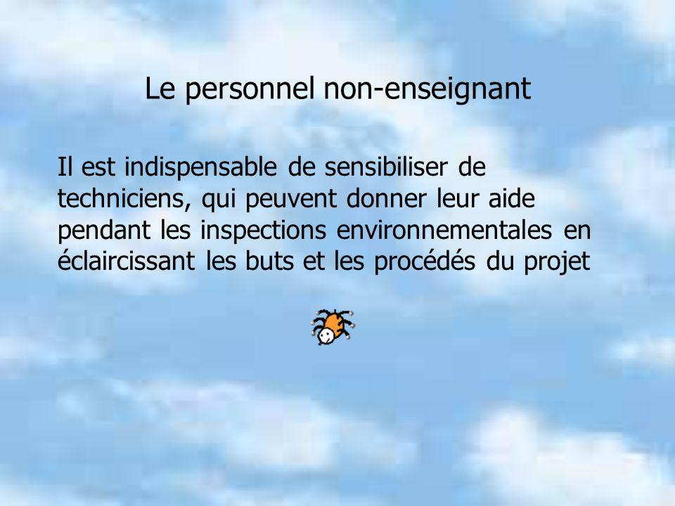 Le personnel non-enseignant Il est indispensable de sensibiliser de techniciens, qui peuvent donner leur aide pendant les inspections environnementales en éclaircissant les buts et les procédés du projet