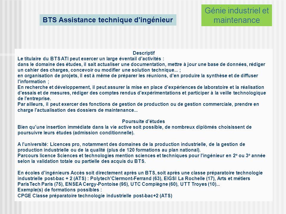Accès à la formation La formation recrute principalement les titulaires du bac STI (en majorité spécialité génie mécanique).