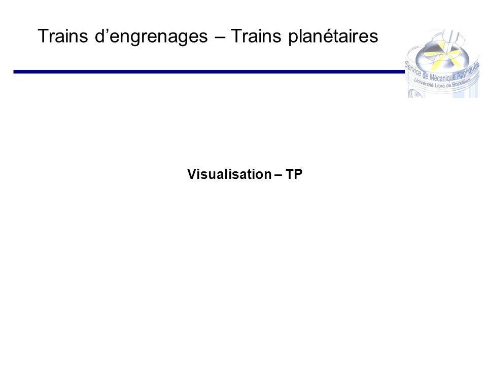 Trains dengrenages – Trains planétaires Visualisation – TP