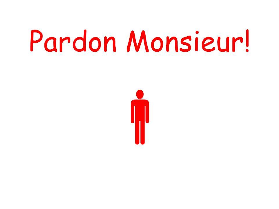 Pardon Monsieur!