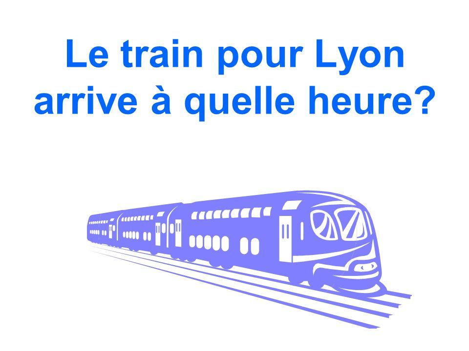 Le train pour Lyon arrive à quelle heure