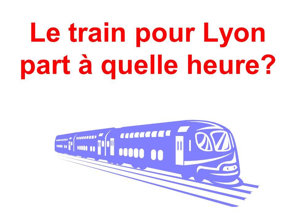 Le train pour Lyon part à quelle heure
