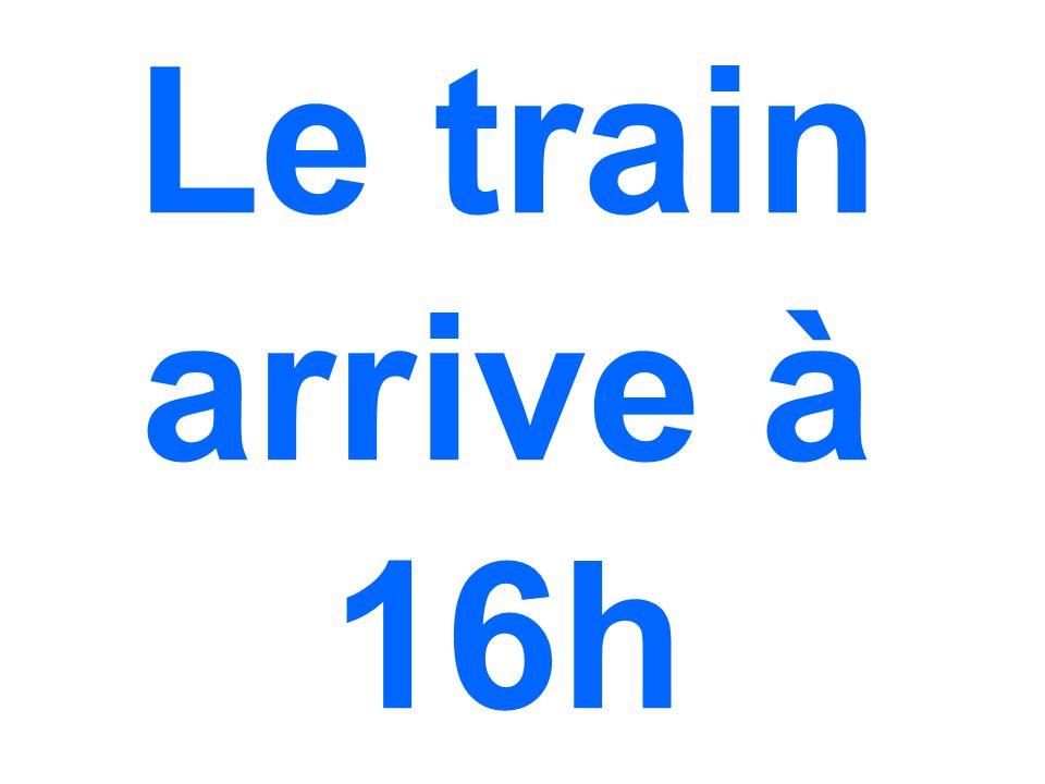 Le train arrive à 16h