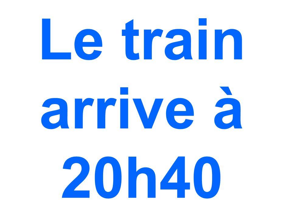 Le train arrive à 20h40