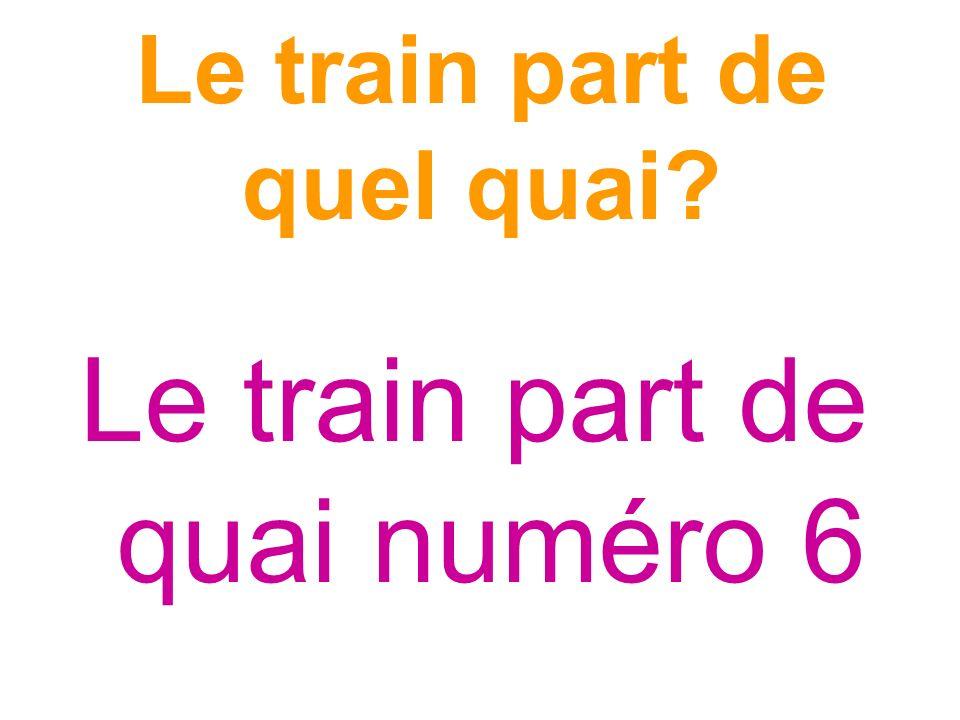 Le train part de quel quai? Le train part de quai numéro 6