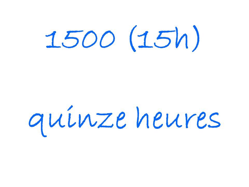 1500 (15h) quinze heures