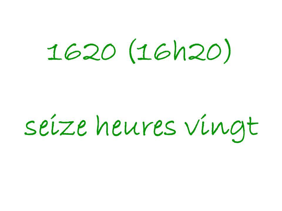 1620 (16h20) seize heures vingt