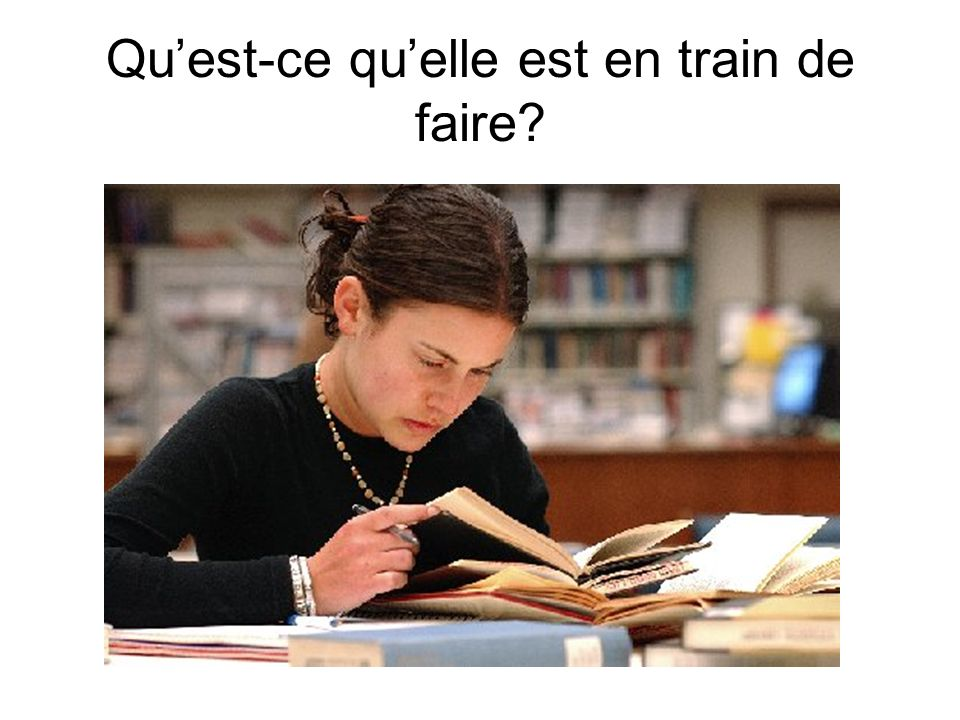 Quest-ce quelle est en train de faire?